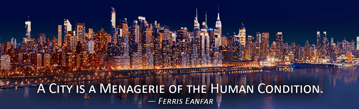 A City is a Menagerie of the Human Condition--Ferris Eanfar