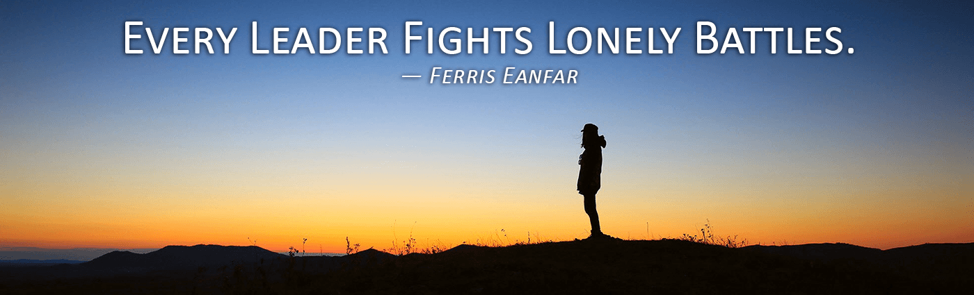 Every Leader Fights Lonely Battles--Ferris Eanfar