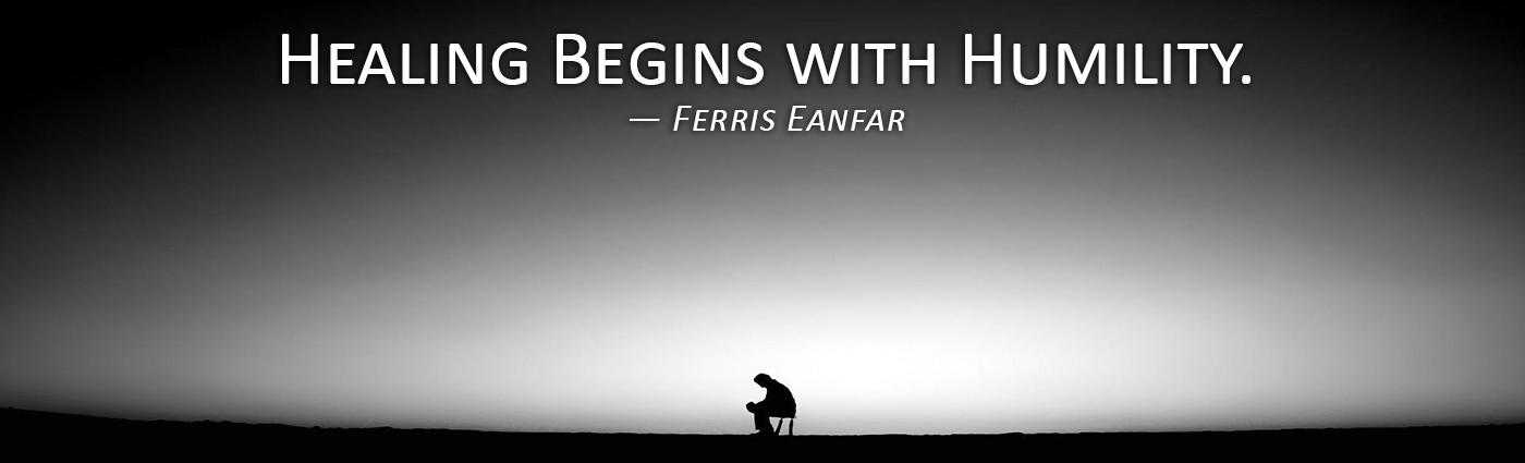 Healing Begins with Humility--Ferris Eanfar