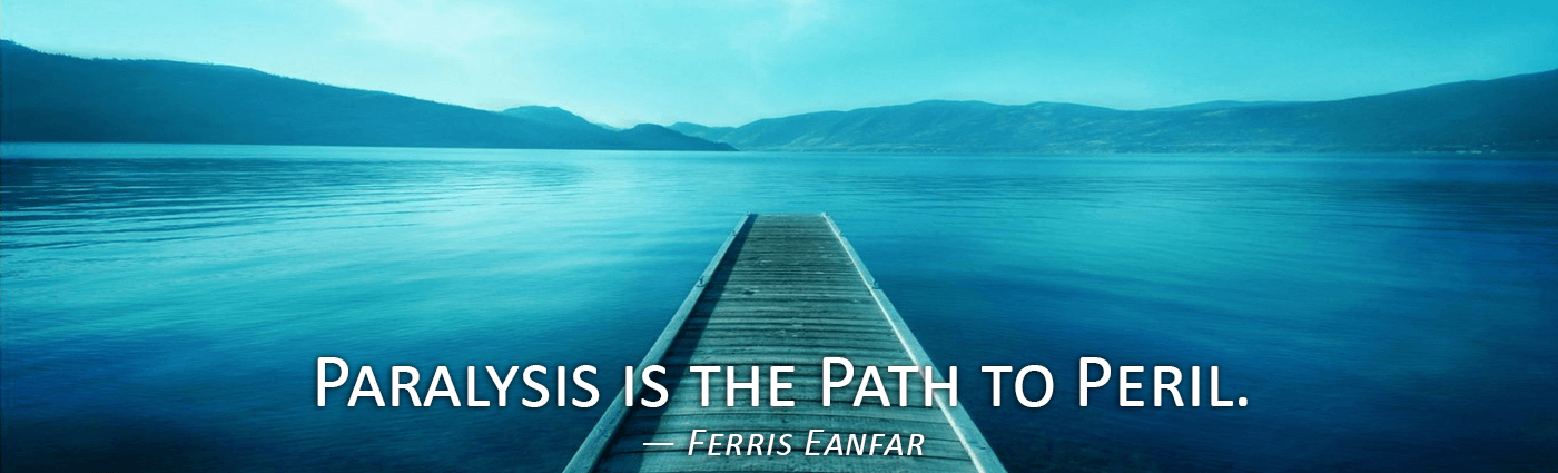 Paralysis is the Path to Peril--Ferris Eanfar