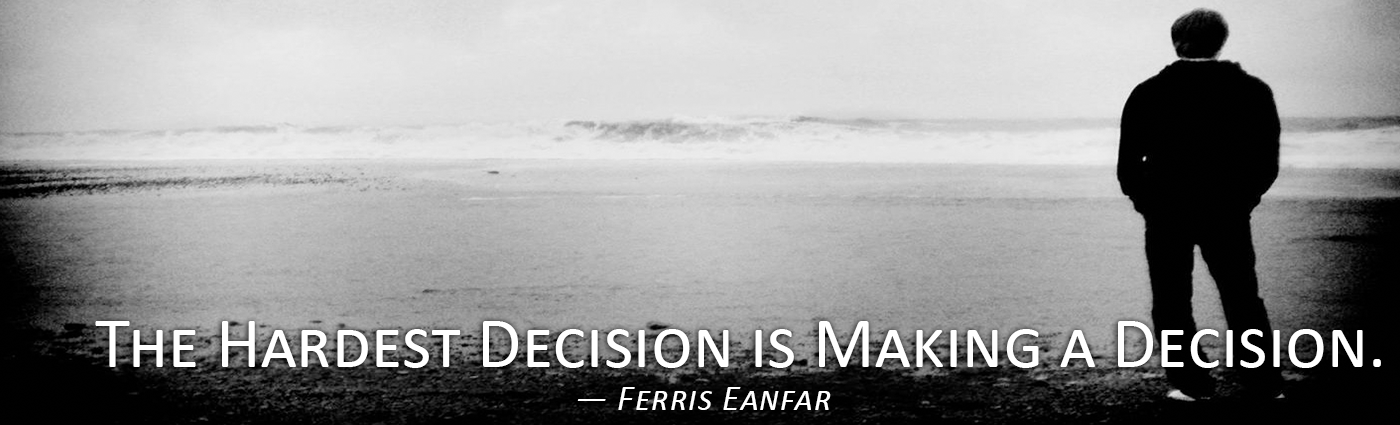 The Hardest Decision is Making a Decision--Ferris Eanfar