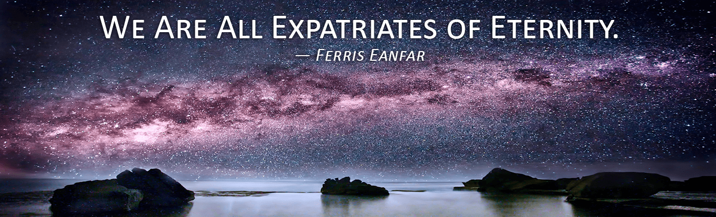 We Are All Expatriates of Eternity--Ferris Eanfar