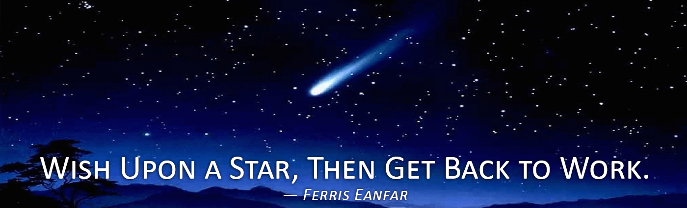 Wish Upon a Star, Then Get Back to Work--Ferris Eanfar