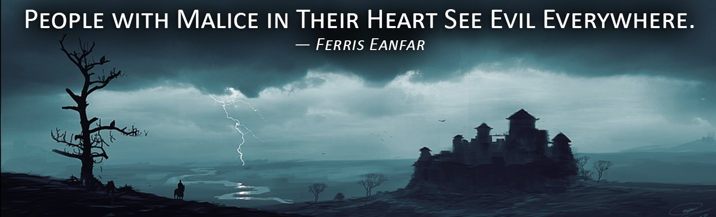 People with Malice in Their Heart See Evil Everywhere--Ferris Eanfar
