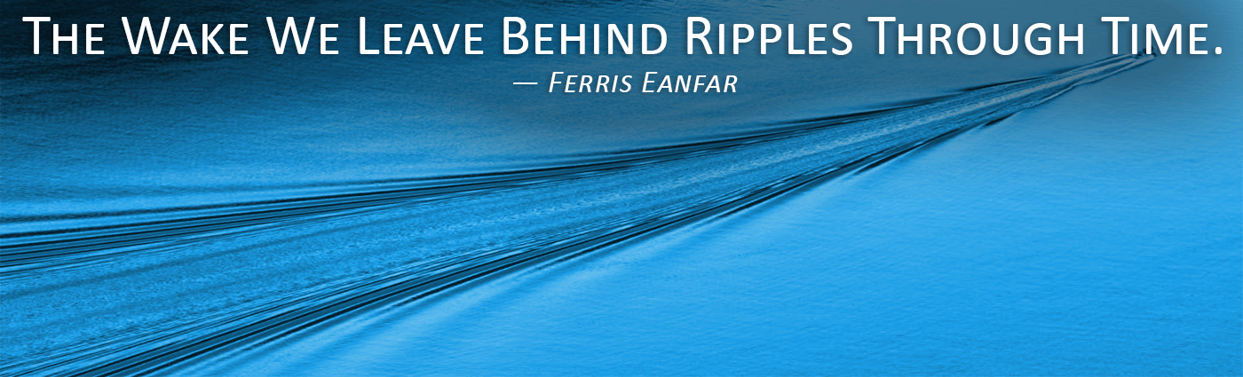 The Wake We Leave Behind Ripples Through Time--Ferris Eanfar