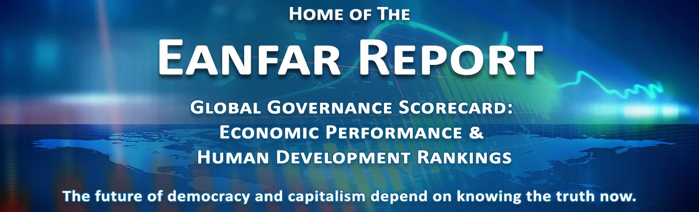 Welcome to the home of the Eanfar Report: Global Governance Scorecard: Economic Performance & Human Development Rankings
